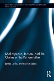 Shakespeare, Jonson, and the Claims of the Performative ebook by James Loxley,Mark Robson