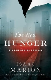 The New Hunger - A Warm Bodies Novella ebook by Isaac Marion