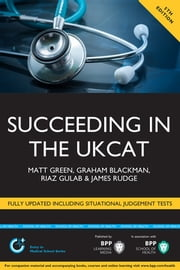 Succeeding in the UKCAT Revised 5th Edition - Over 700 practice questions including detailed explanations, two mock tests and comprehensive guidance on how to maximise your score ebook by Graham Blackman,Matt Green,James Rudge