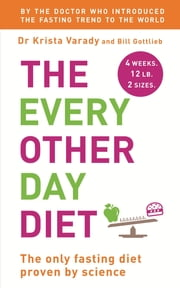 The Every Other Day Diet ebook by Bill Gottlieb,Krista Varady