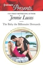 The Baby the Billionaire Demands - A Secret Baby Romance 電子書 by Jennie Lucas