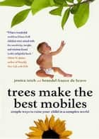 Trees Make the Best Mobiles ebook by Jessica Teich,Brandel France de Bravo