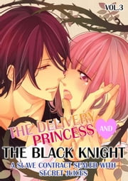 (TL) The Delivery Princess and the Black Knight Vol.3 - A Slave Contract Sealed with Secret Juices ebook by Miri Hanaoka