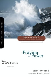 Lord's Prayer - Praying with Power ebook by John Ortberg,Kevin & Sherry Harney