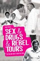 Sex & Drugs & Rebel Tours - The England Cricket Team in the 1980s ebook by David Tossell
