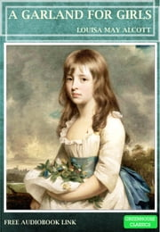 A Garland For Girls ( Complete & Illustrated )(Free AudioBook Link) ebook by Louisa May Alcott