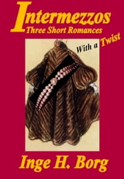 Intermezzos, Three Short Romances With a Twist ebook by Inge H. Borg