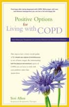 Positive Options for Living with COPD - Self-Help and Treatment for Chronic Obstructive Pulmonary Disease ebook by Teri Allen