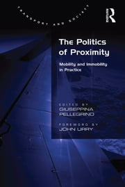The Politics of Proximity - Mobility and Immobility in Practice ebook by Giuseppina Pellegrino