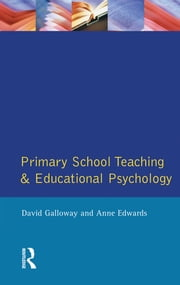 Primary School Teaching and Educational Psychology ebook by David Galloway, Anne Edwards
