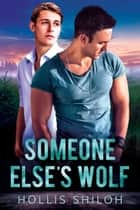Someone Else's Wolf - shifters and partners, #18 ebook by Hollis Shiloh