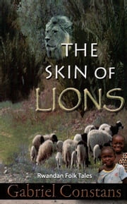 The Skin of Lions: Rwandan Folk Tales and Fables ebook by Gabriel Constans