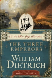 The Three Emperors - An Ethan Gage Adventure ebook by William Dietrich