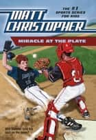 Miracle at the Plate ebook by Matt Christopher