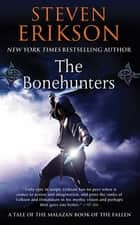 The Bonehunters - Book Six of The Malazan Book of the Fallen ebook by Steven Erikson