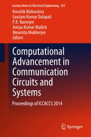 Computational Advancement in Communication Circuits and Systems - Proceedings of ICCACCS 2014 ebook by Koushik Maharatna,Goutam Kumar Dalapati,P K Banerjee,Amiya Kumar Mallick,Moumita Mukherjee
