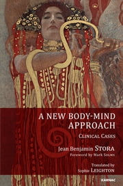 A New Body-Mind Approach - Clinical Cases ebook by Jean Benjamin Stora