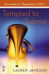 Surrender to Temptation Part I - Tempted to Submit ebook by Lauren Jameson