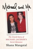 Michael and Me - The Untold Story of Michael Jackson's Secret Romance ebook by Shana Mangatal