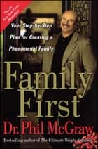 Family First - Your Step-by-Step Plan for Creating a Phenomenal Family ebook by Dr. Phil McGraw