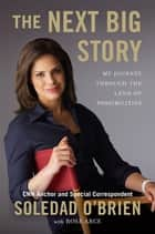 The Next Big Story ebook by Soledad O'Brien,Rose Marie Arce