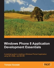 Windows Phone 8 Application Development Essentials ebook by Tomasz Szostak