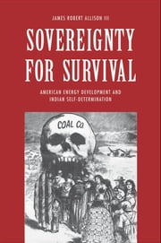 Sovereignty for Survival - American Energy Development and Indian Self-Determination ebook by James Robert Allison III