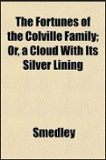 THE FORTUNES OF THE COLVILLE FAMILY or, A Cloud with its Silver Lining ebook by Frank E. Smedley
