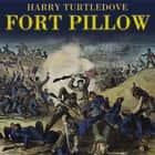 Fort Pillow - A Novel of the Civil War audiobook by Harry Turtledove