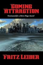 Coming Attraction ebook by Fritz Leiber