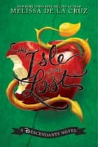Isle of the Lost, The - A Descendants Novel eBook by Melissa de la Cruz