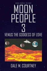 MOON PEOPLE 3 - VENUS THE GODDESS OF LOVE ebook by Dale M. Courtney