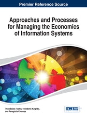 Approaches and Processes for Managing the Economics of Information Systems ebook by Theodosios Tsiakis,Theodoros Kargidis,Panagiotis Katsaros