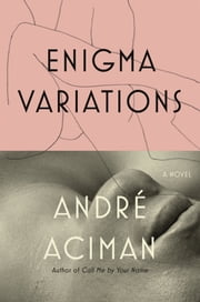 Enigma Variations - A Novel ebook by André Aciman