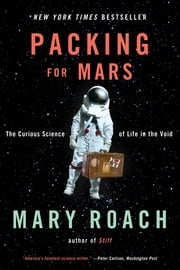Packing for Mars: The Curious Science of Life in the Void ebook by Mary Roach