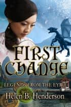 First Change - Dragshi Chronicles, #5 ebook by Helen Henderson