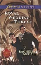 Royal Wedding Threat (Mills & Boon Love Inspired Suspense) (Protecting the Crown, Book 5) 電子書 by Rachelle McCalla