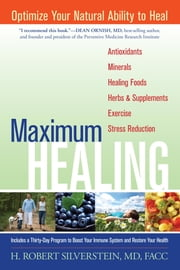 Maximum Healing - Optimize Your Natural Ability to Heal ebook by H. Robert Silverstein, M.D.,Michael B. Teiger, M.D.,Laurence Goldstein, M.D.