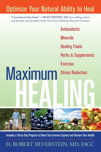 Maximum Healing - Optimize Your Natural Ability to Heal ebook by H. Robert Silverstein, M.D.