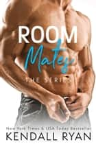 Room Mates (The Series) ekitaplar by Kendall Ryan
