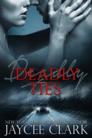 Deadly Ties ebook by Jaycee Clark
