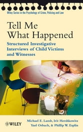 Tell Me What Happened - Structured Investigative Interviews of Child Victims and Witnesses ebook by Michael E. Lamb,Irit Hershkowitz,Yael Orbach,Phillip W. Esplin