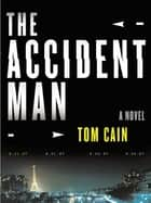The Accident Man - A Novel ebook by Tom Cain