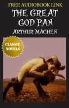 THE GREAT GOD PAN Classic Novels: New Illustrated [Free Audio Links] eBook by ARTHUR MACHEN