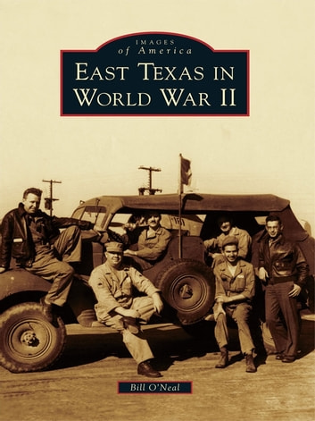 East Texas in World War II eBook by Bill O'Neal