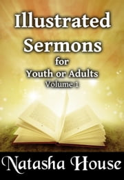 Illustrated Sermons for Youth or Adults ebook by Natasha House