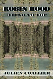 Robin Hood - Fiend into Foe ebook by Julien Coallier