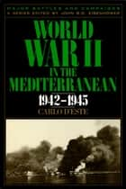World War II in the Mediterranean, 1942-1945 ebook by Carlo D'Este,John S. D. Eisenhower