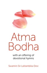 Atma Bodha - With An Offering of Devotional Hymns ebook by Swamini Sri Lalitambika Devi