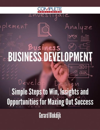 Business Development - Simple Steps to Win, Insights and Opportunities for Maxing Out Success ebook by Gerard Blokdijk